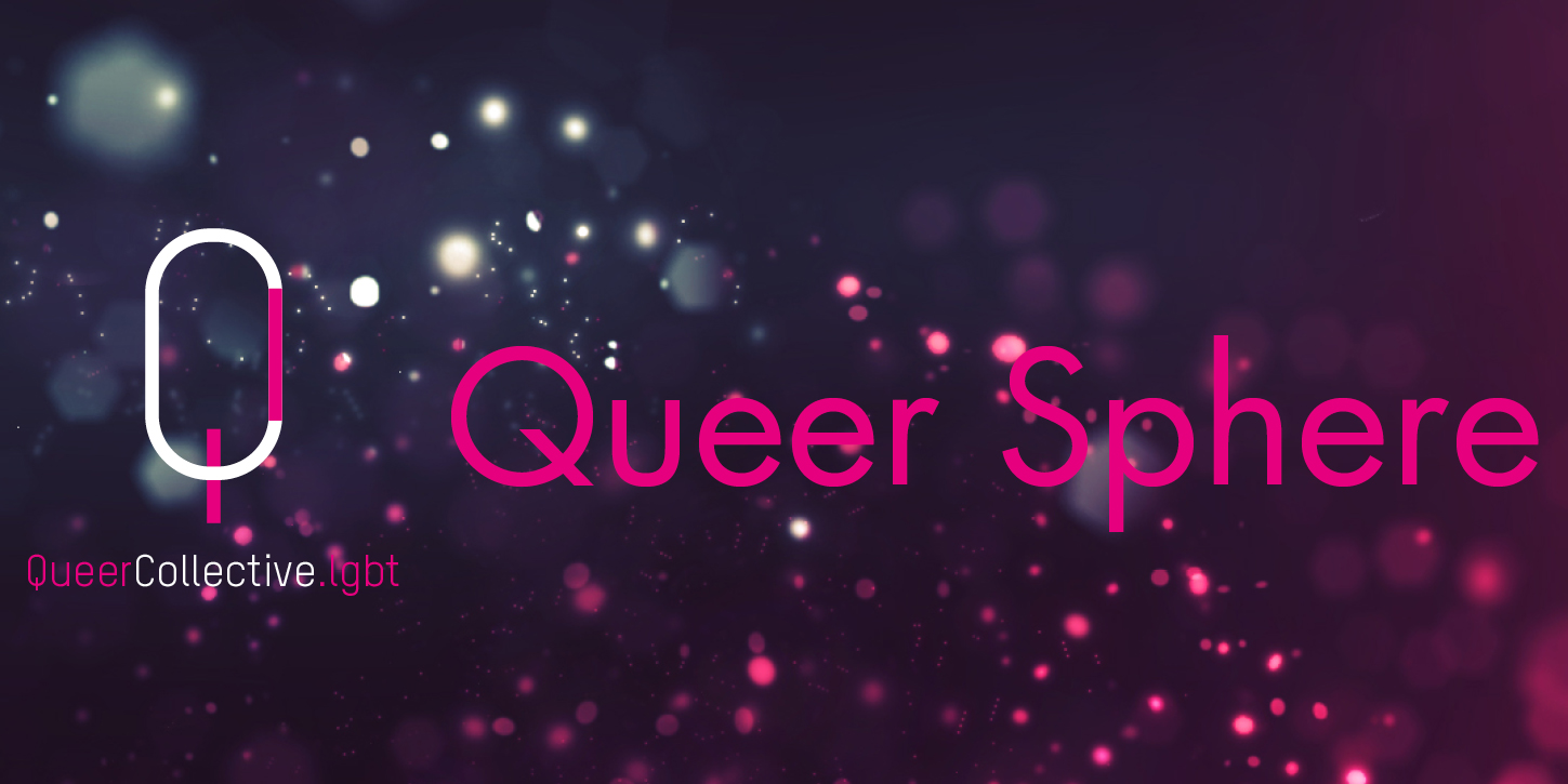 QueerCollective.lgbt presents: Queer Sphere